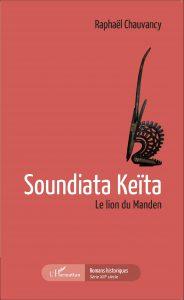 Soundiata Keïta, Le lion du Manden, par Raphaël Chauvancy